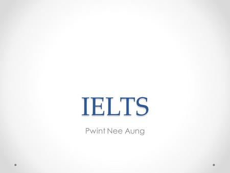 IELTS Pwint Nee Aung. Content Introduction My IELTS Progress How I prepared for IELTS Tips (or) test strategies o Listening o Reading o Writing o Speaking.