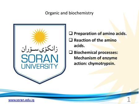Www.soran.edu.iq Organic and biochemistry  Preparation of amino acids.  Reaction of the amino acids.  Biochemical processes: Mechanism of enzyme action: