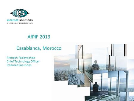AfPIF 2013 Casablanca, Morocco Prenesh Padayachee Chief Technology Officer Internet Solutions.