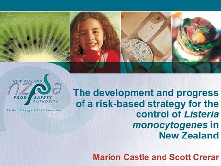 The development and progress of a risk-based strategy for the control of Listeria monocytogenes in New Zealand Marion Castle and Scott Crerar.