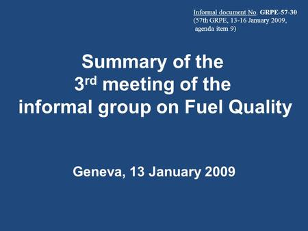 Summary of the 3 rd meeting of the informal group on Fuel Quality Geneva, 13 January 2009 Informal document No. GRPE-57-30 (57th GRPE, 13-16 January 2009,