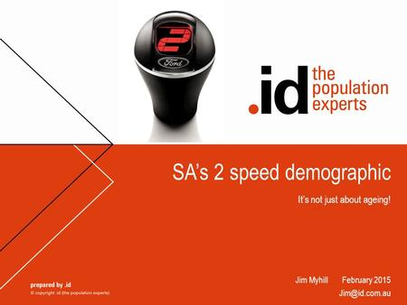 SA's 2 speed demographic It's not just about ageing! Jim Myhill February 2015