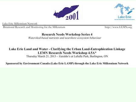 Lake Erie Land and Water - Clarifying the Urban Land - Eutrophication Linkage LEMN Research Needs Workshop 4.5A Thursday March 21, 2013 – Geraldo's at.