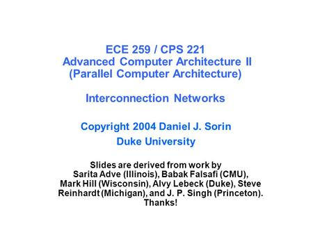 ECE 259 / CPS 221 Advanced Computer Architecture II (Parallel Computer Architecture) Interconnection Networks Copyright 2004 Daniel J. Sorin Duke University.