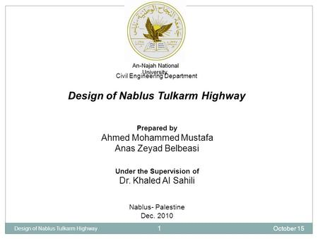 Civil Engineering Department Design of Nablus Tulkarm Highway Prepared by Ahmed Mohammed Mustafa Anas Zeyad Belbeasi Under the Supervision of Dr. Khaled.