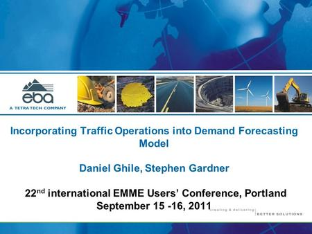 Incorporating Traffic Operations into Demand Forecasting Model Daniel Ghile, Stephen Gardner 22 nd international EMME Users' Conference, Portland September.