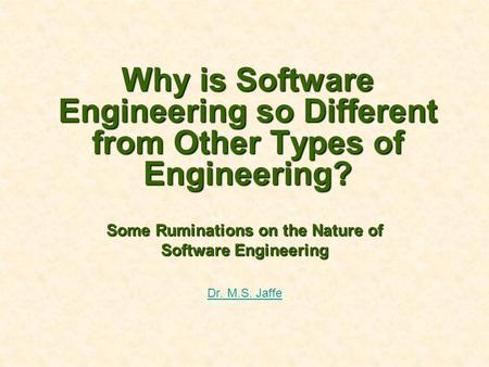 Some Ruminations on the Nature of Software Engineering Dr. M.S. Jaffe