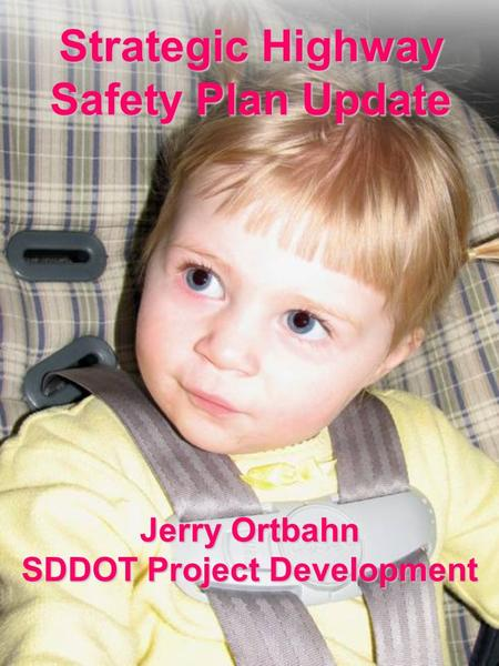 Strategic Highway Safety Plan Update Jerry Ortbahn SDDOT Project Development.