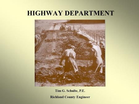 HIGHWAY DEPARTMENT Tim G. Schulte, P.E. Richland County Engineer.