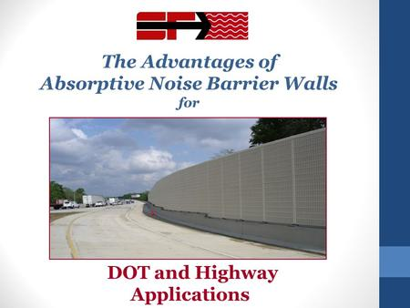 The Advantages of Absorptive Noise Barrier Walls for DOT and Highway Applications.