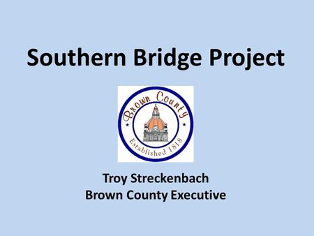 Southern Bridge Project Brown County Executive