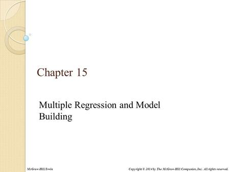 Multiple Regression and Model Building Chapter 15 Copyright © 2014 by The McGraw-Hill Companies, Inc. All rights reserved.McGraw-Hill/Irwin.