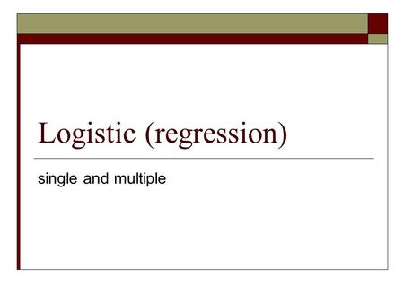 Logistic (regression) single and multiple. Overview  Defined: A model for predicting one variable from other variable(s).  Variables:IV(s) is continuous/categorical,