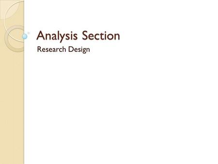 Analysis Section Research Design. Protocol Overview Background4-5 pages Question/Objective/Hypothesis4 lines Design4-20 lines Study Population0.5-1 page.