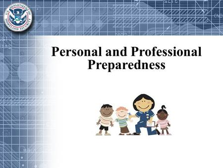 Personal and Professional Preparedness. Workshop will provide: Awareness in Preparation Resources to Stay Informed Information on Family Emergency Planning.