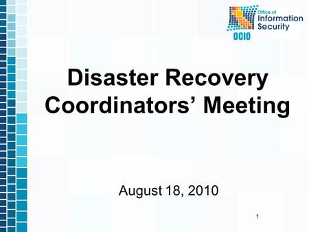 1 August 18, 2010 Disaster Recovery Coordinators' Meeting.