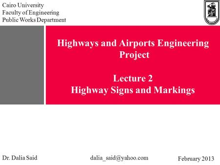 Highways and Airports Engineering Project Lecture 2 Highway Signs and Markings Cairo University Faculty of Engineering Public Works Department Dr. Dalia.