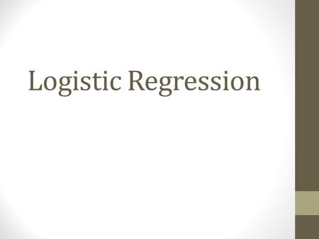 Logistic Regression. Conceptual Framework - LR Dependent variable: two categories with underlying propensity (yes/no) (absent/present) Independent variables: