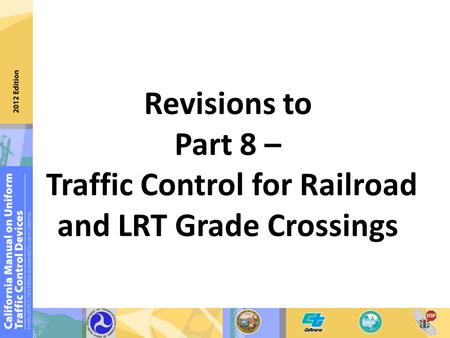 Revisions to Part 8 – Traffic Control for Railroad and LRT Grade Crossings.