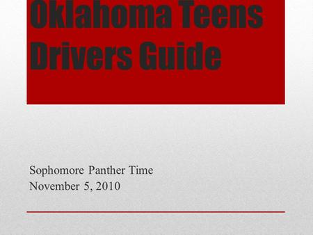 Oklahoma Teens Drivers Guide Sophomore Panther Time November 5, 2010.