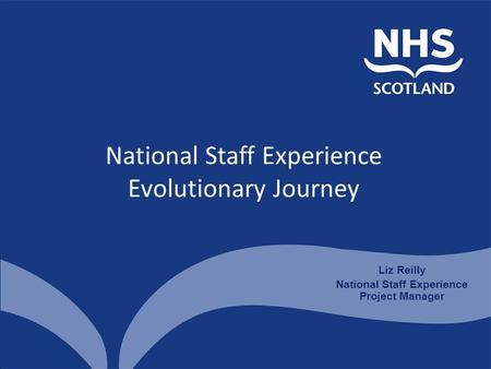 National Staff Experience Evolutionary Journey Liz Reilly National Staff Experience Project Manager.