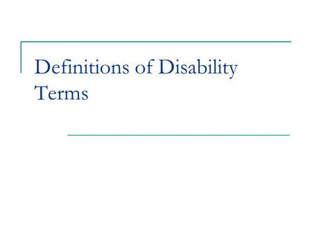Definitions of Disability Terms. Autism A developmental disability affecting verbal and nonverbal communication and social interaction, generally evident.
