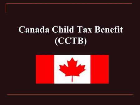 "Canada Child Tax Benefit (CCTB). What is CCTB? ""CCTB is a tax-free monthly payment made to eligible families to help them with the cost of raising children."