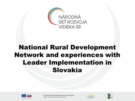 National Rural Development Network and experiences with Leader Implementation in Slovakia.