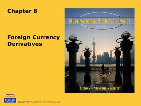 Copyright © 2010 Pearson Prentice Hall. All rights reserved. Chapter 8 Foreign Currency Derivatives.