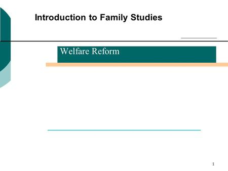 10/27/20151 Introduction to Family Studies Welfare Reform.
