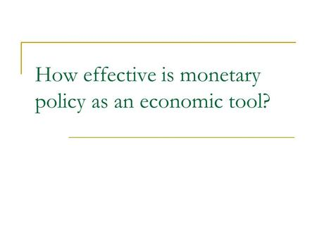 How effective is monetary policy as an economic tool?