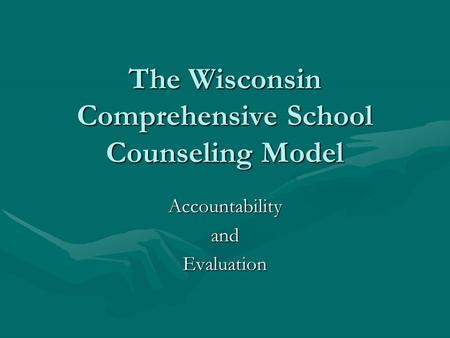 The Wisconsin Comprehensive School Counseling Model AccountabilityandEvaluation.