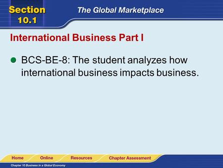 International Business Part I BCS-BE-8: The student analyzes how international business impacts business.