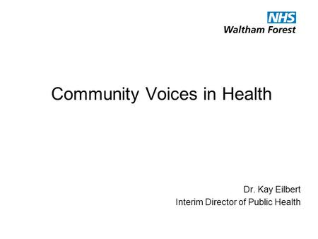 Community Voices in Health Dr. Kay Eilbert Interim Director of Public Health.