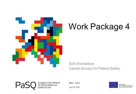 Britt Wendelboe Danish Society for Patient Safety Work Package 4 BMJ - Paris April 10, 2014.