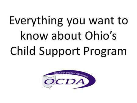 Everything you want to know about Ohio's Child Support Program.