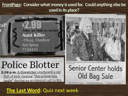 FrontPage: Consider what money is used for. Could anything else be used in its place? The Last Word: Quiz next week.