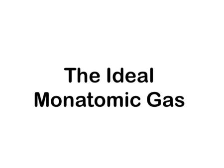 The Ideal Monatomic Gas. Canonical ensemble: N, V, T 2.