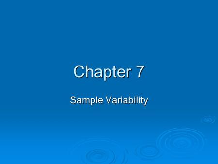 Chapter 7 Sample Variability. Those who jump off a bridge in Paris are in Seine. A backward poet writes inverse. A man's home is his castle, in a manor.