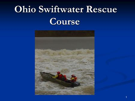1 Ohio Swiftwater Rescue Course Ohio Swiftwater Rescue Course.