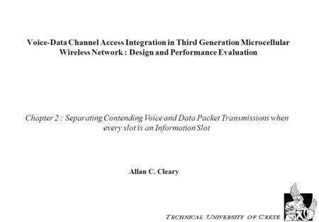 Voice-Data Channel Access Integration in Third Generation Microcellular Wireless Network : Design and Performance Evaluation Allan C. Cleary Chapter 2.
