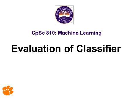 CpSc 810: Machine Learning Evaluation of Classifier.