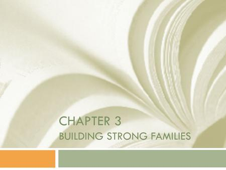 CHAPTER 3 BUILDING STRONG FAMILIES. 3.1 Family Characteristics  Key Concepts  Summarize the qualities that contribute to building a strong family 