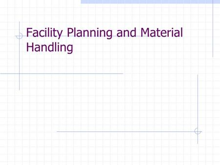 Facility Planning and Material Handling. Today's Agenda Information on syllabus Office hours Text Grading Exams & Homework Class format Introductory lecture.