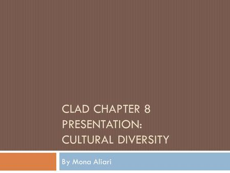 CLAD CHAPTER 8 PRESENTATION: CULTURAL DIVERSITY By Mona Aliari.
