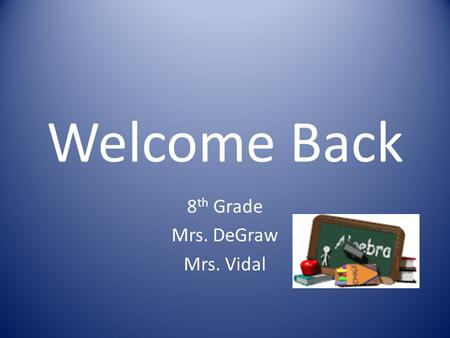 Welcome Back 8 th Grade Mrs. DeGraw Mrs. Vidal Code of Conduct No Hats/ Head Gear No Gang Wear (Flags, Beads, Colors, etc.) No Hoods No Jackets/Coats.