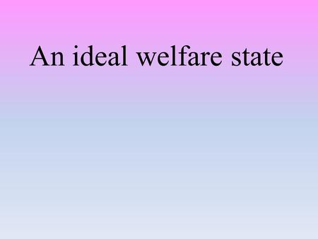 An ideal welfare state. Medicine: Good medical service. Doctors are responsible.