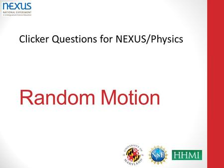Clicker Questions for NEXUS/Physics Random Motion.
