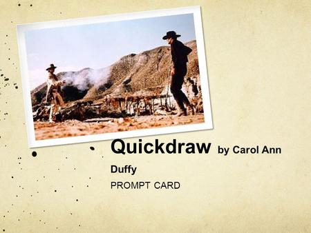 Quickdraw by Carol Ann Duffy PROMPT CARD. Pick FIVE language devices/phrases that reinforce the idea of a Western shootout Use the LANGUAGE DEVICES checklist.