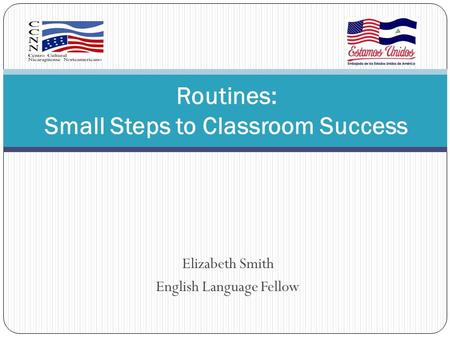 Elizabeth Smith English Language Fellow Routines: Small Steps to Classroom Success.